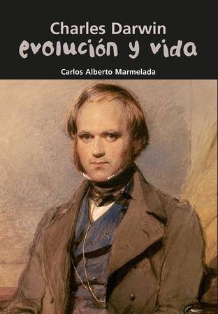 Charles Darwin. Evolución y vida