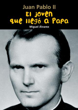 Juan Pablo II. El joven que llegó a Papa