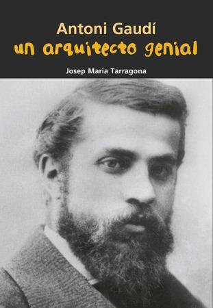 Antoni Gaudí. Un arquitecto genial