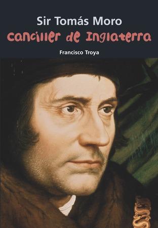 Sir Tomás Moro. Canciller de Inglaterra