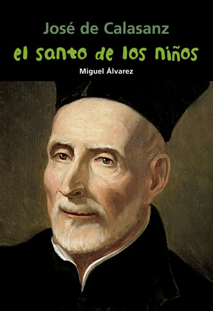 José de Calasanz. El santo de los niños