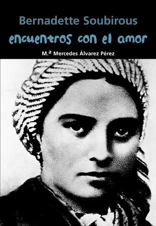 Bernadette Soubirous. Encuentros con el amor