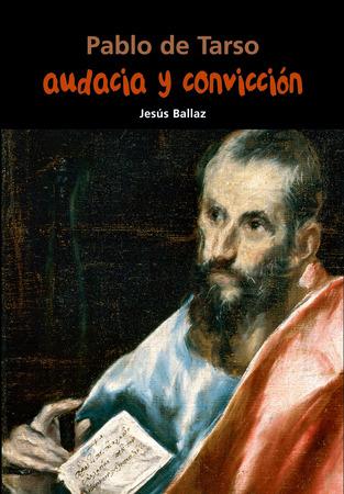 Pablo de Tarso. Audacia y convicción