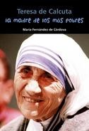 Teresa de Calcuta. La madre de los más pobres